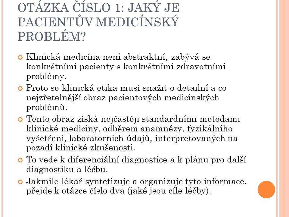 OTÁZKA ČÍSLO 1: JAKÝ JE PACIENTŮV MEDICÍNSKÝ PROBLÉM? Klinická medicína není abstraktní, zabývá se konkrétními pacienty s konkrétními zdravotními prob