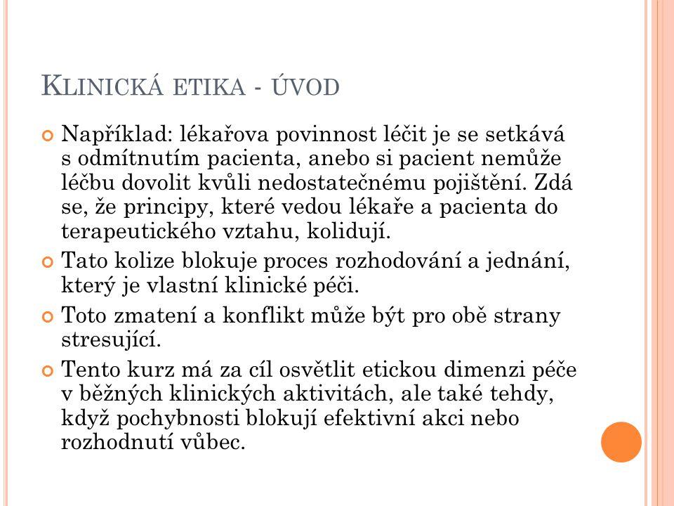 K LINICKÁ ETIKA - ÚVOD Klinická etika je strukturovaný přístup k etickým otázkám v klinické medicíně.