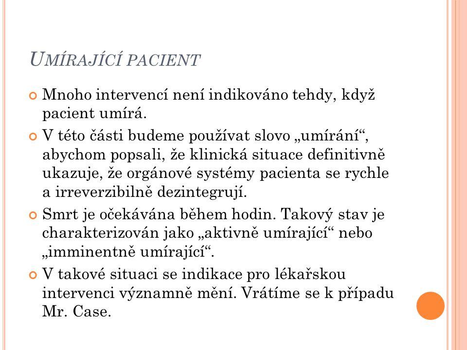 """U MÍRAJÍCÍ PACIENT Mnoho intervencí není indikováno tehdy, když pacient umírá. V této části budeme používat slovo """"umírání"""", abychom popsali, že klini"""