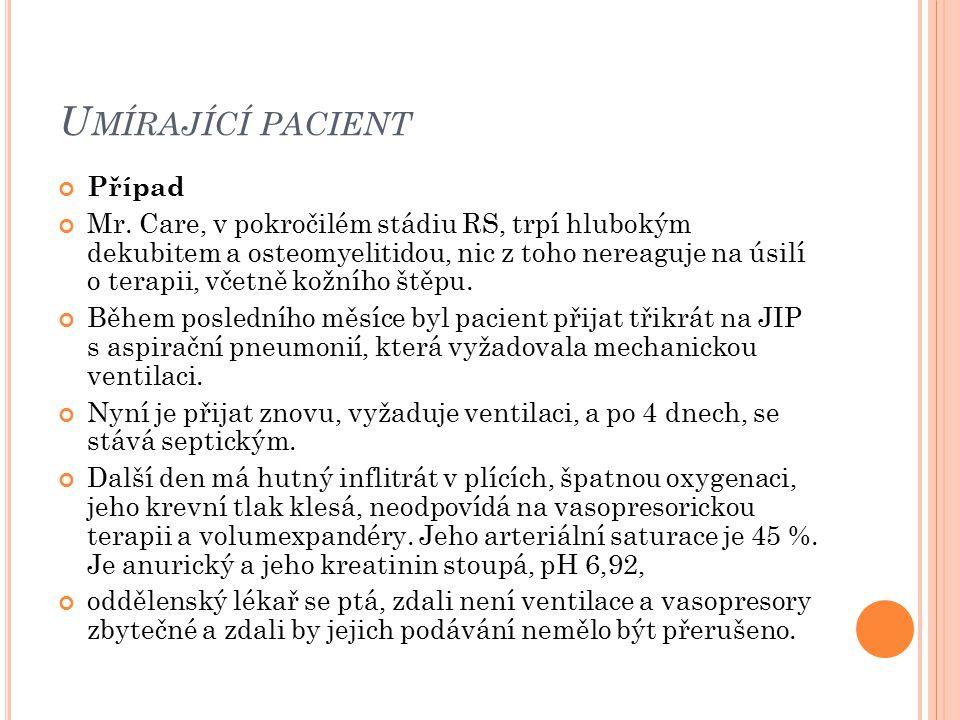 U MÍRAJÍCÍ PACIENT Případ Mr. Care, v pokročilém stádiu RS, trpí hlubokým dekubitem a osteomyelitidou, nic z toho nereaguje na úsilí o terapii, včetně