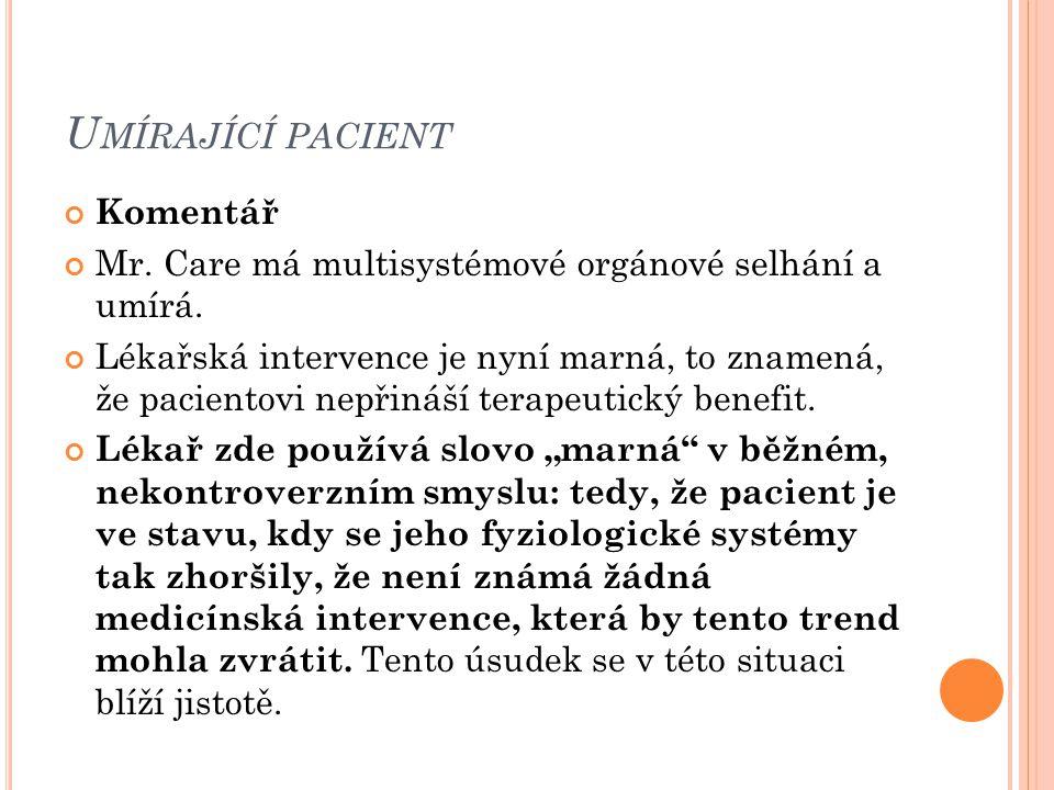 U MÍRAJÍCÍ PACIENT Komentář Mr. Care má multisystémové orgánové selhání a umírá. Lékařská intervence je nyní marná, to znamená, že pacientovi nepřináš