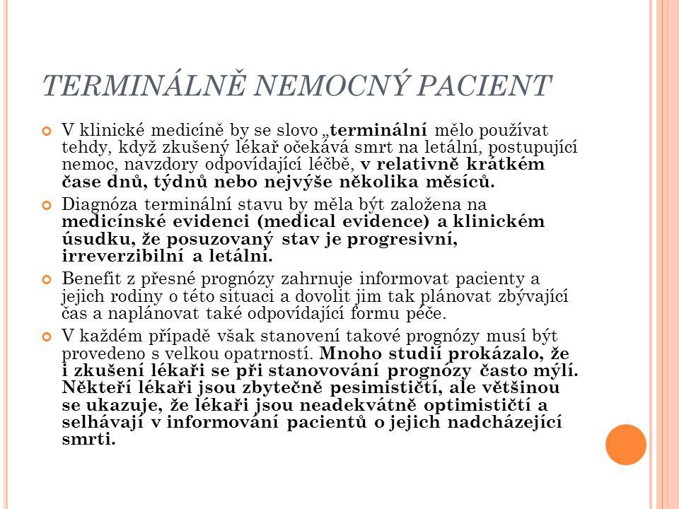 """TERMINÁLNĚ NEMOCNÝ PACIENT V klinické medicíně by se slovo """" terminální mělo používat tehdy, když zkušený lékař očekává smrt na letální, postupující n"""