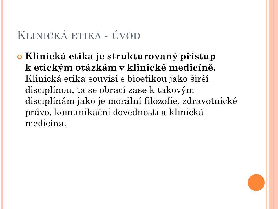 K LINICKÁ ETIKA - ÚVOD Klinická etika je strukturovaný přístup k etickým otázkám v klinické medicíně. Klinická etika souvisí s bioetikou jako širší di