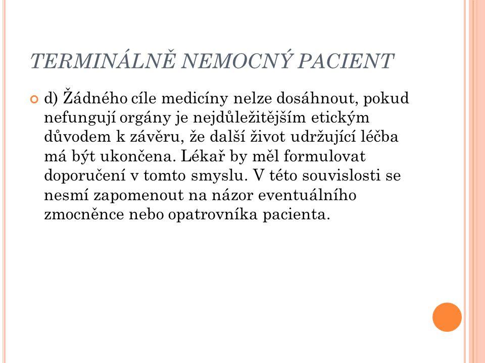 TERMINÁLNĚ NEMOCNÝ PACIENT d) Žádného cíle medicíny nelze dosáhnout, pokud nefungují orgány je nejdůležitějším etickým důvodem k závěru, že další živo