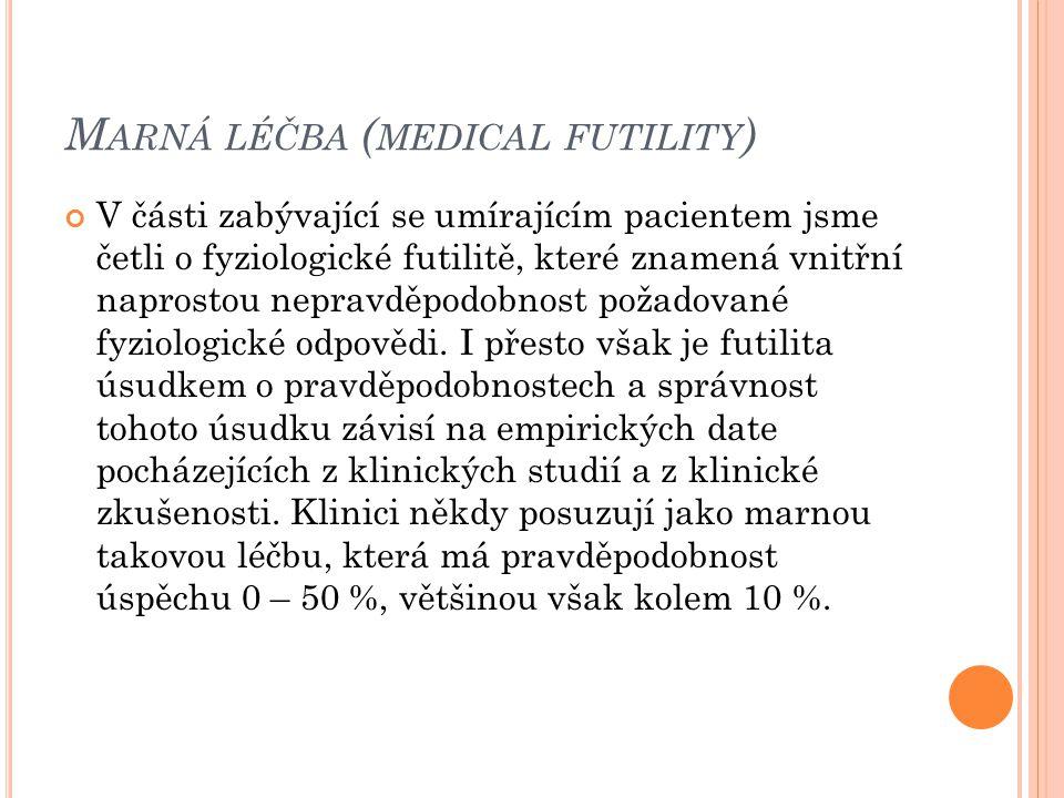 M ARNÁ LÉČBA ( MEDICAL FUTILITY ) V části zabývající se umírajícím pacientem jsme četli o fyziologické futilitě, které znamená vnitřní naprostou nepra