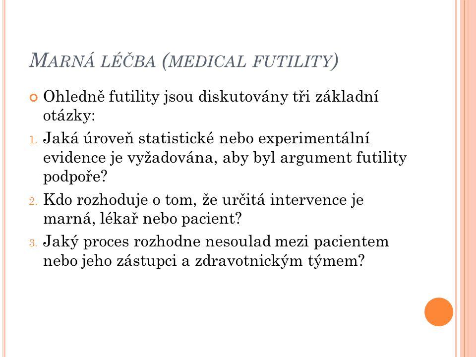 M ARNÁ LÉČBA ( MEDICAL FUTILITY ) Ohledně futility jsou diskutovány tři základní otázky: 1. Jaká úroveň statistické nebo experimentální evidence je vy