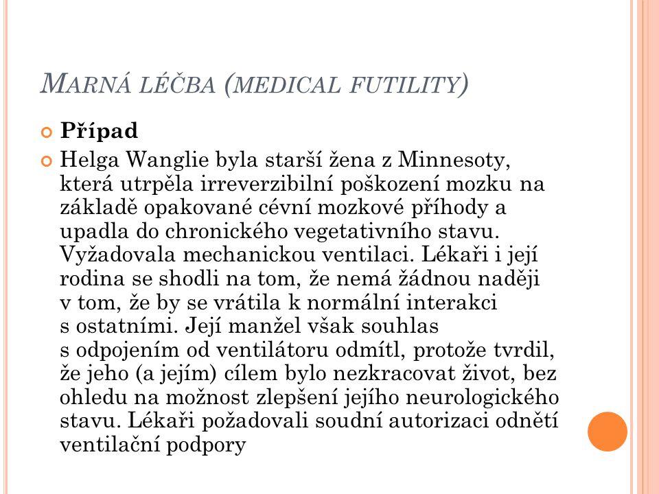 M ARNÁ LÉČBA ( MEDICAL FUTILITY ) Případ Helga Wanglie byla starší žena z Minnesoty, která utrpěla irreverzibilní poškození mozku na základě opakované
