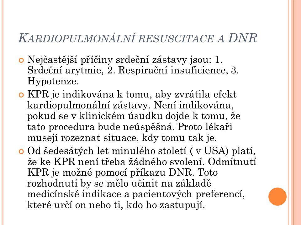 K ARDIOPULMONÁLNÍ RESUSCITACE A DNR Nejčastější příčiny srdeční zástavy jsou: 1. Srdeční arytmie, 2. Respirační insuficience, 3. Hypotenze. KPR je ind
