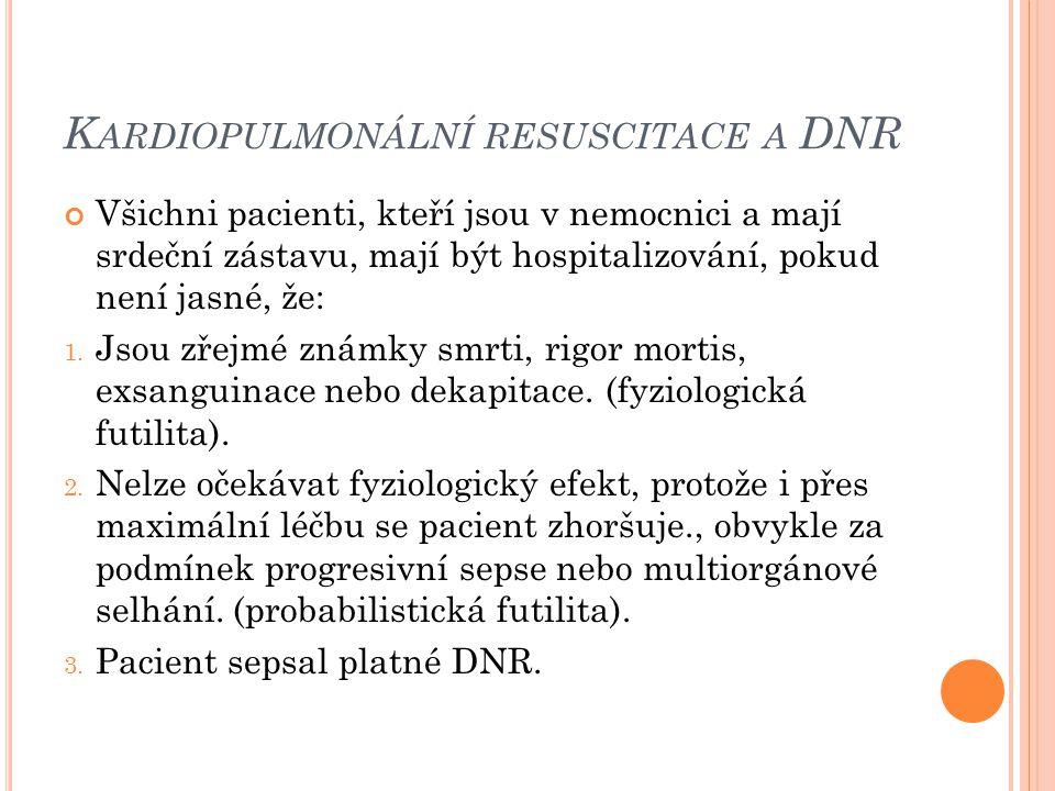 K ARDIOPULMONÁLNÍ RESUSCITACE A DNR Všichni pacienti, kteří jsou v nemocnici a mají srdeční zástavu, mají být hospitalizování, pokud není jasné, že: 1