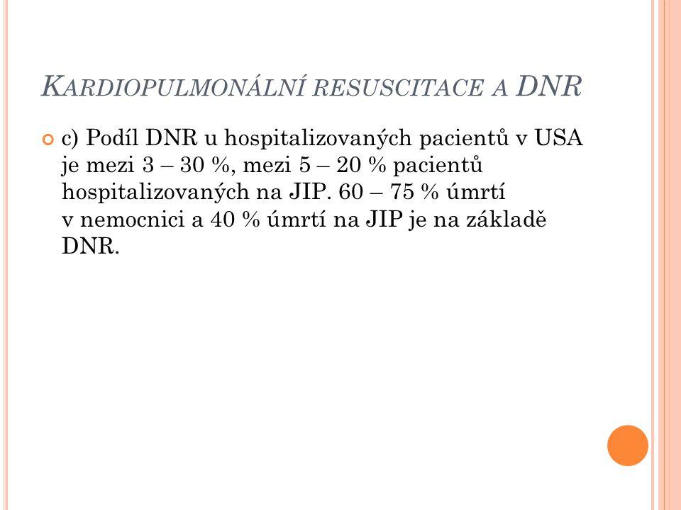 K ARDIOPULMONÁLNÍ RESUSCITACE A DNR c) Podíl DNR u hospitalizovaných pacientů v USA je mezi 3 – 30 %, mezi 5 – 20 % pacientů hospitalizovaných na JIP.