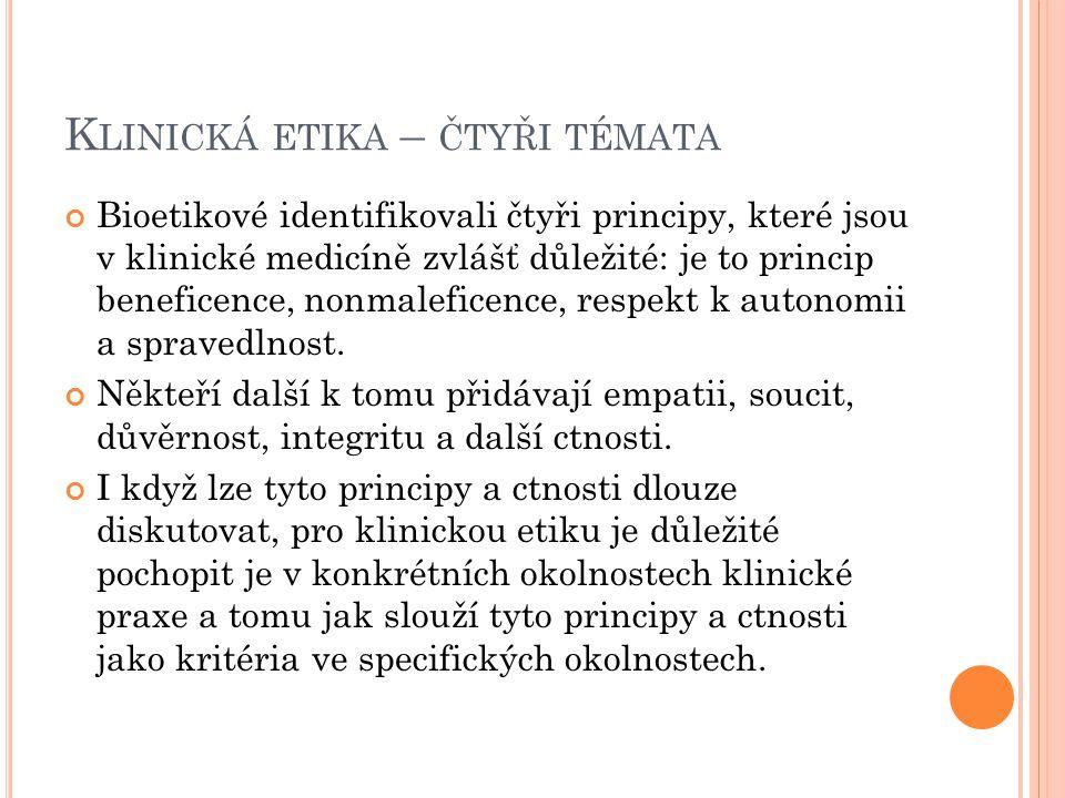 K LINICKÁ ETIKA – ČTYŘI TÉMATA Bioetikové identifikovali čtyři principy, které jsou v klinické medicíně zvlášť důležité: je to princip beneficence, no