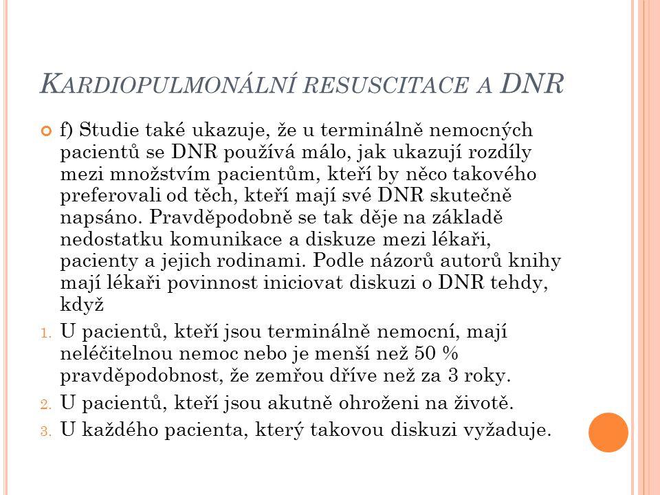 K ARDIOPULMONÁLNÍ RESUSCITACE A DNR f) Studie také ukazuje, že u terminálně nemocných pacientů se DNR používá málo, jak ukazují rozdíly mezi množstvím