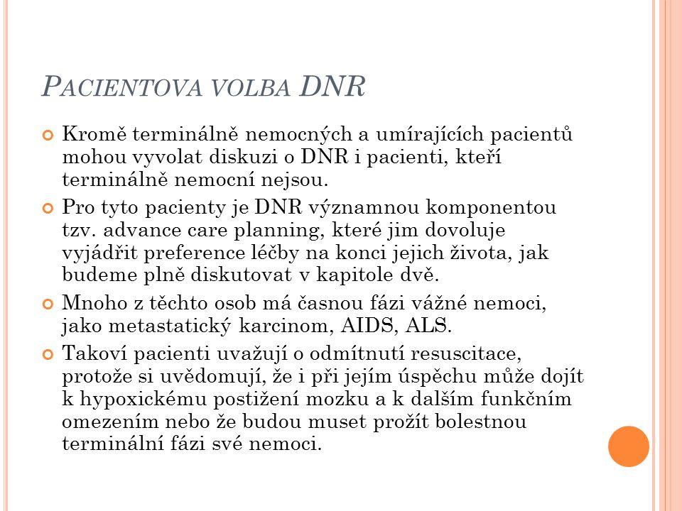 P ACIENTOVA VOLBA DNR Kromě terminálně nemocných a umírajících pacientů mohou vyvolat diskuzi o DNR i pacienti, kteří terminálně nemocní nejsou. Pro t