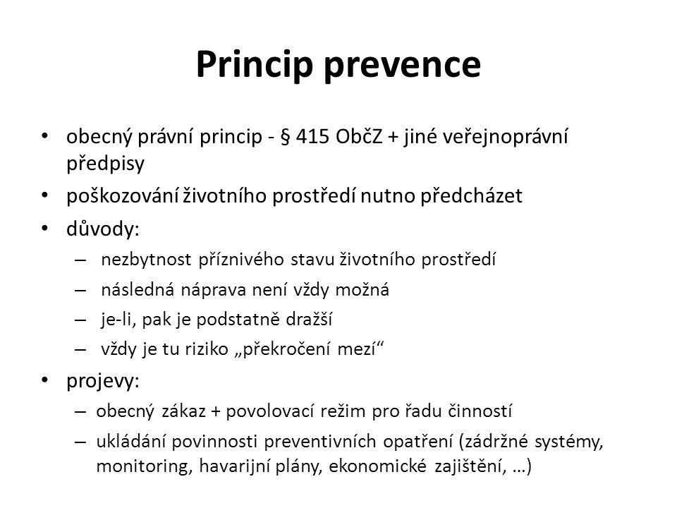 Princip prevence obecný právní princip - § 415 ObčZ + jiné veřejnoprávní předpisy poškozování životního prostředí nutno předcházet důvody: – nezbytnos
