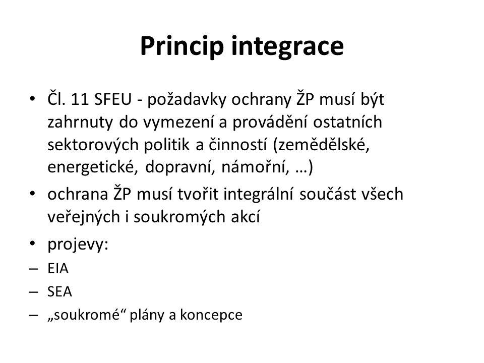 Princip integrace Čl. 11 SFEU - požadavky ochrany ŽP musí být zahrnuty do vymezení a provádění ostatních sektorových politik a činností (zemědělské, e