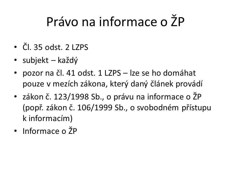 Právo na informace o ŽP Čl. 35 odst. 2 LZPS subjekt – každý pozor na čl. 41 odst. 1 LZPS – lze se ho domáhat pouze v mezích zákona, který daný článek