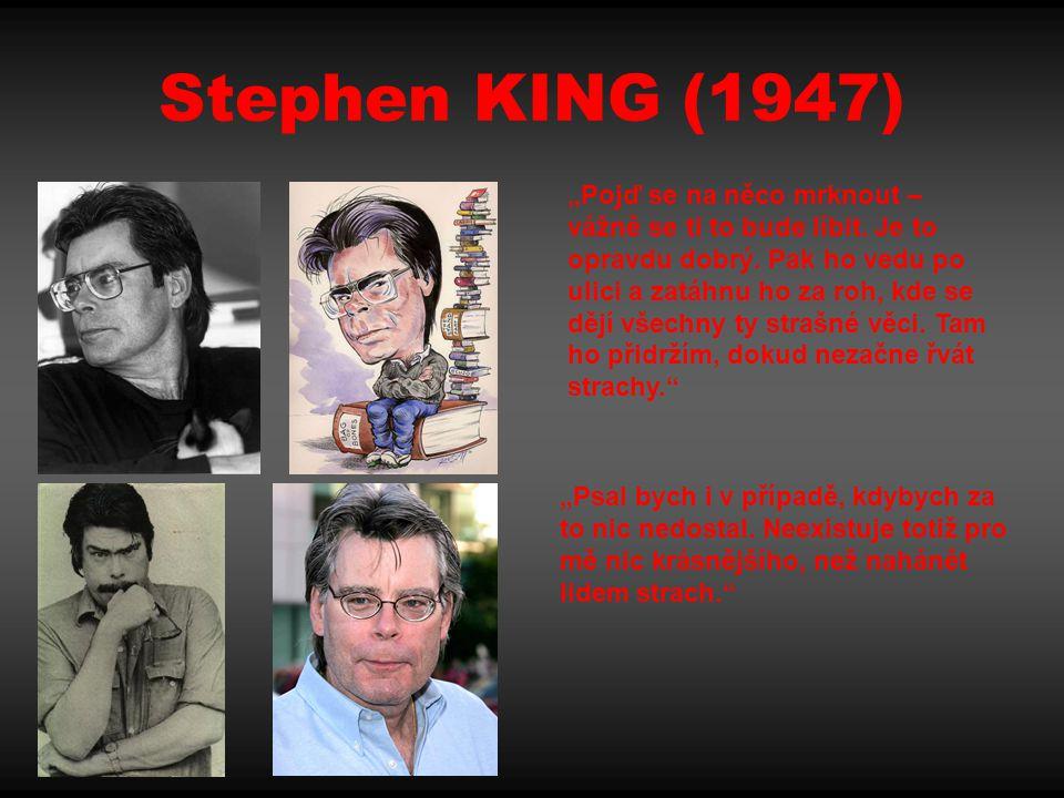 """Stephen KING (1947) """"Pojď se na něco mrknout – vážně se ti to bude líbit. Je to opravdu dobrý. Pak ho vedu po ulici a zatáhnu ho za roh, kde se dějí v"""