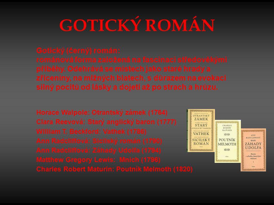 GOTICKÝ ROMÁN Gotický (černý) román: románová forma založená na fascinaci středověkými příběhy. Odehrává se místech jako staré hrady a zříceniny, na m