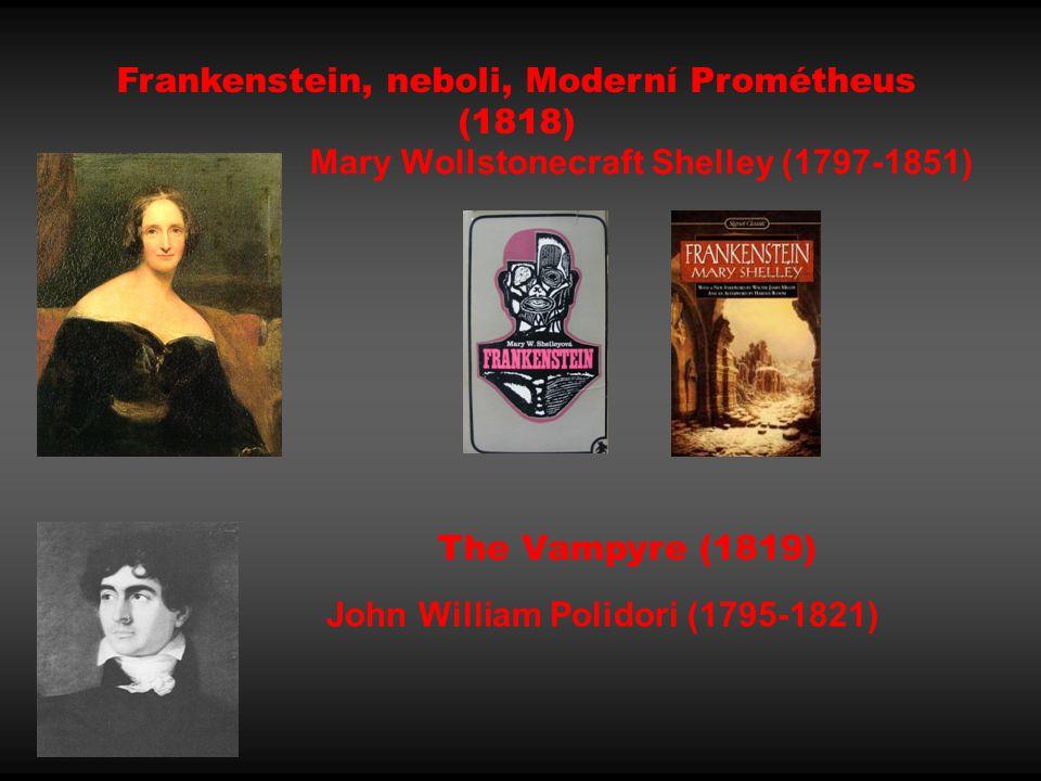 Mary Wollstonecraft Shelley (1797-1851) Frankenstein, neboli, Moderní Prométheus (1818) The Vampyre (1819) John William Polidori (1795-1821)