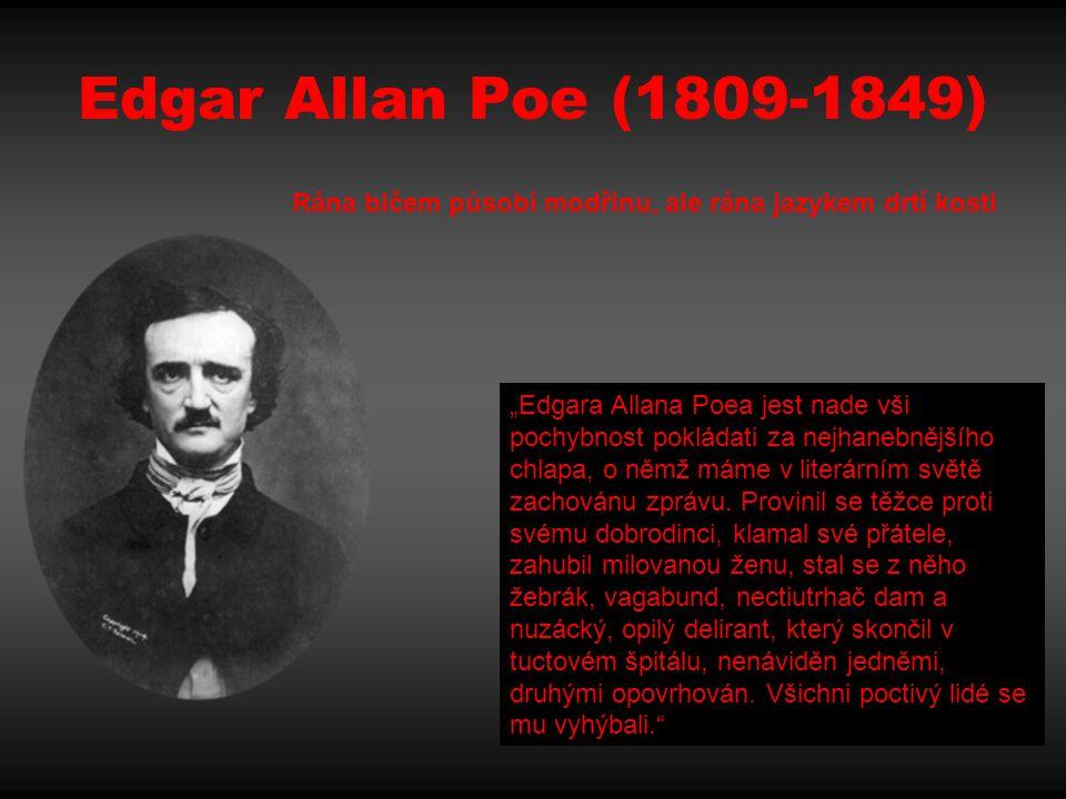 """Edgar Allan Poe (1809-1849) Rána bičem působí modřinu, ale rána jazykem drtí kosti """"Edgara Allana Poea jest nade vši pochybnost pokládati za nejhanebn"""