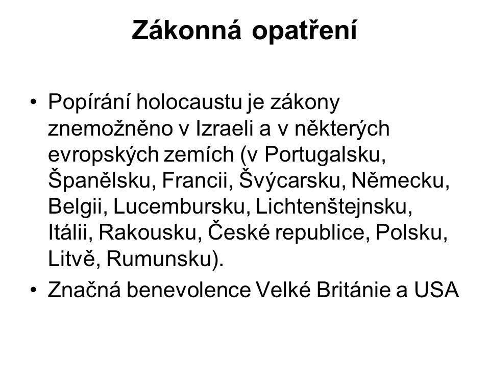 Zákonná opatření Popírání holocaustu je zákony znemožněno v Izraeli a v některých evropských zemích (v Portugalsku, Španělsku, Francii, Švýcarsku, Německu, Belgii, Lucembursku, Lichtenštejnsku, Itálii, Rakousku, České republice, Polsku, Litvě, Rumunsku).