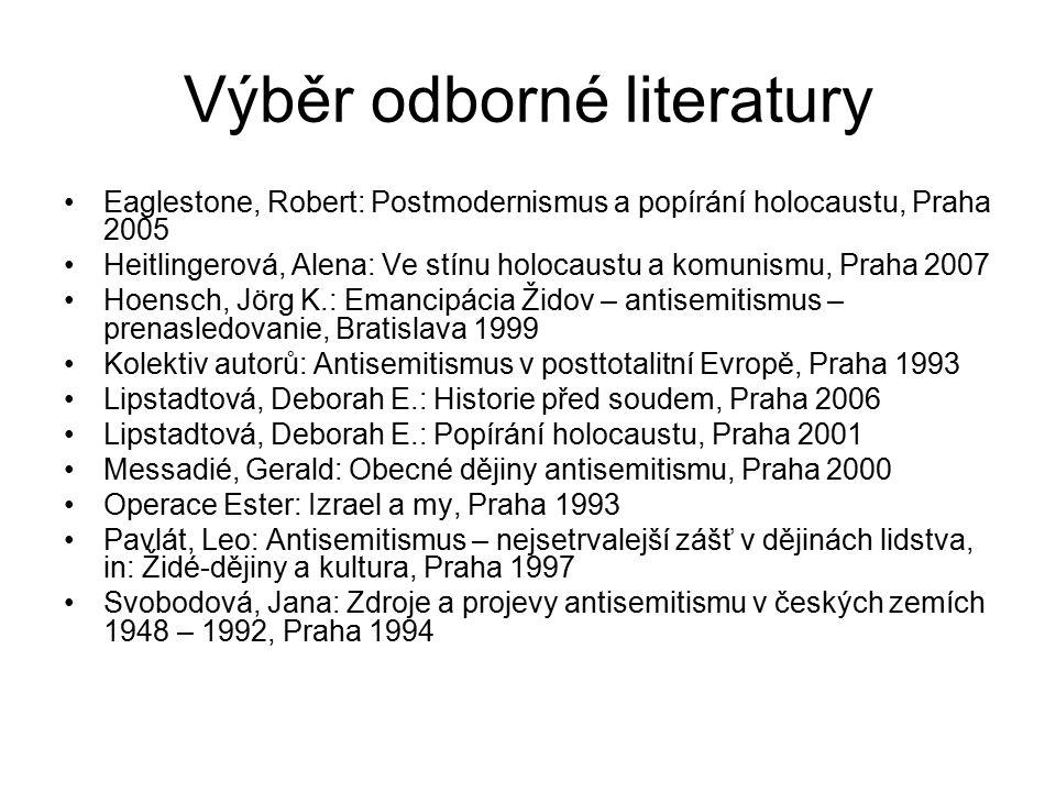 Výběr odborné literatury Eaglestone, Robert: Postmodernismus a popírání holocaustu, Praha 2005 Heitlingerová, Alena: Ve stínu holocaustu a komunismu,