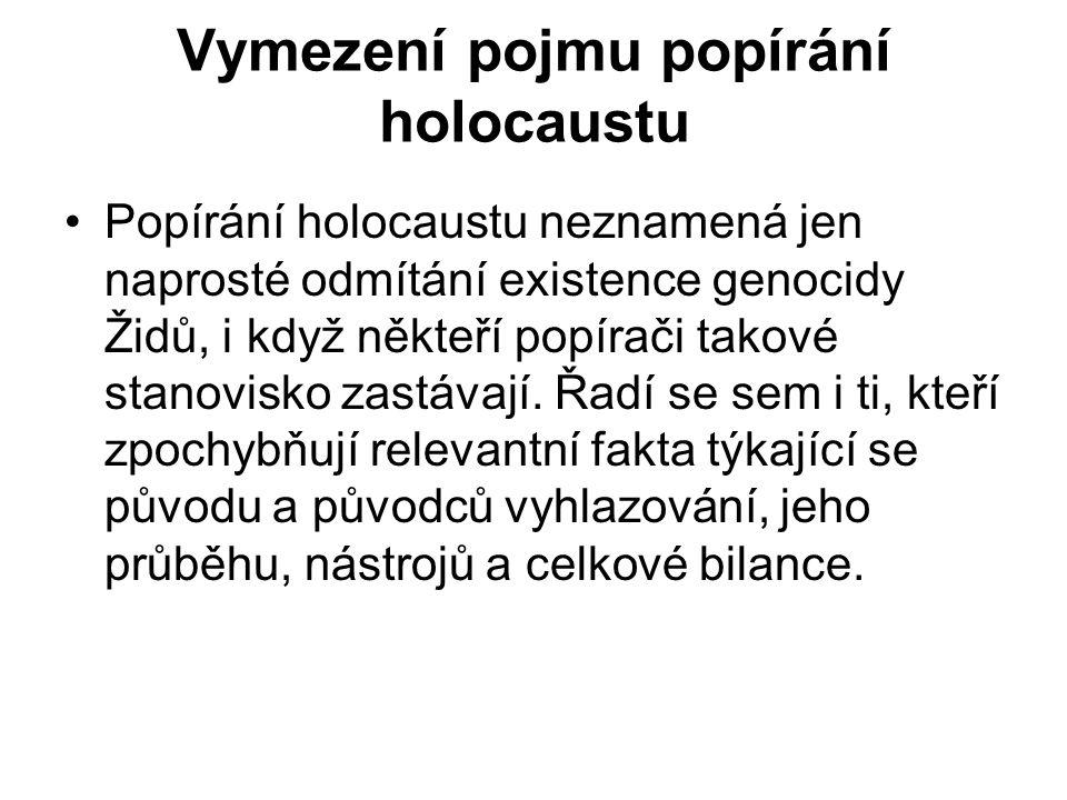 Vymezení pojmu popírání holocaustu Popírání holocaustu neznamená jen naprosté odmítání existence genocidy Židů, i když někteří popírači takové stanovisko zastávají.