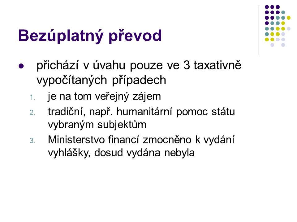 Bezúplatný převod přichází v úvahu pouze ve 3 taxativně vypočítaných případech 1. je na tom veřejný zájem 2. tradiční, např. humanitární pomoc státu v