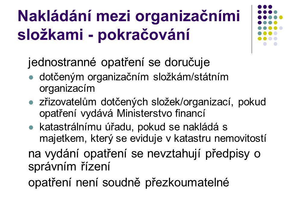Nakládání mezi organizačními složkami - pokračování jednostranné opatření se doručuje dotčeným organizačním složkám/státním organizacím zřizovatelům d