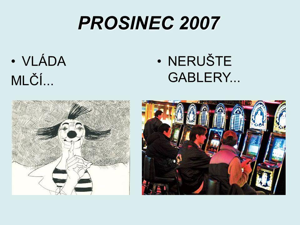 PROSINEC 2007 VLÁDA MLČÍ... NERUŠTE GABLERY...