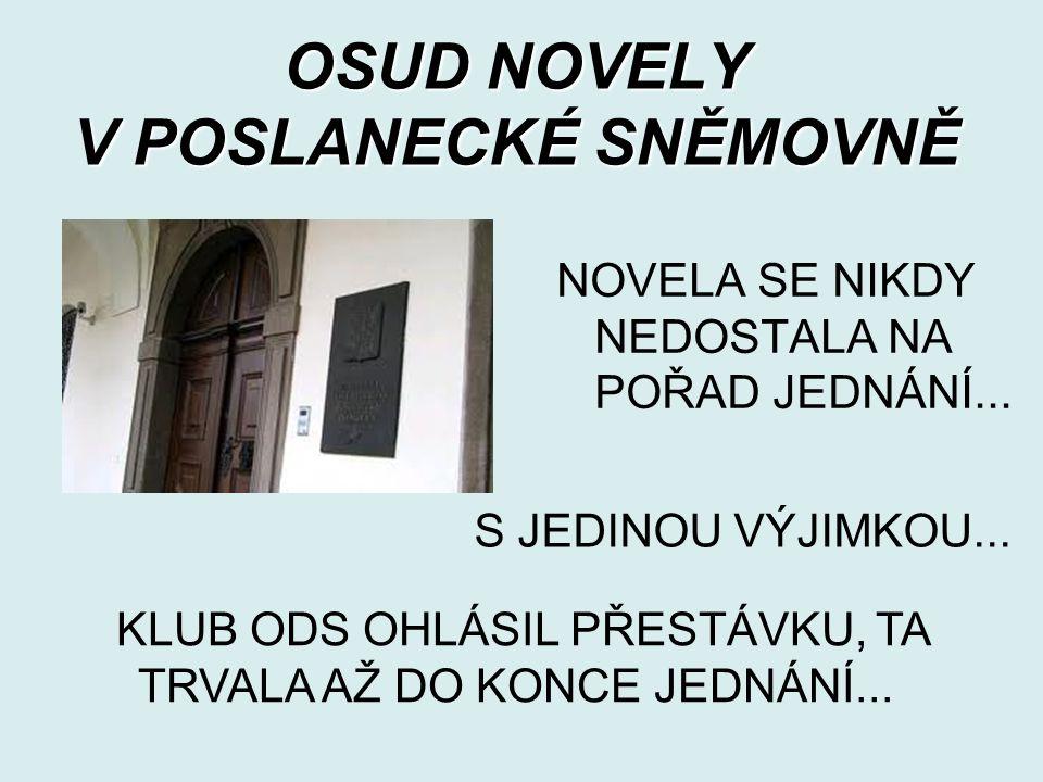 OSUD NOVELY V POSLANECKÉ SNĚMOVNĚ NOVELA SE NIKDY NEDOSTALA NA POŘAD JEDNÁNÍ...