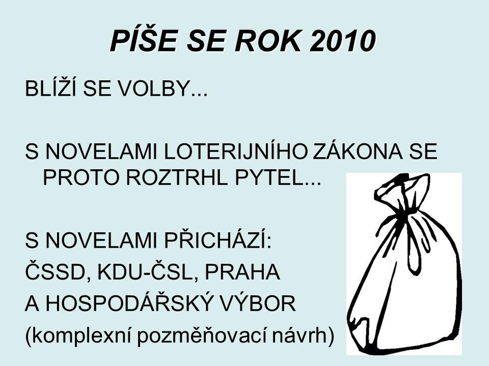 PÍŠE SE ROK 2010 BLÍŽÍ SE VOLBY... S NOVELAMI LOTERIJNÍHO ZÁKONA SE PROTO ROZTRHL PYTEL...