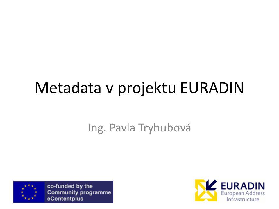 Metadata v projektu EURADIN Ing. Pavla Tryhubová