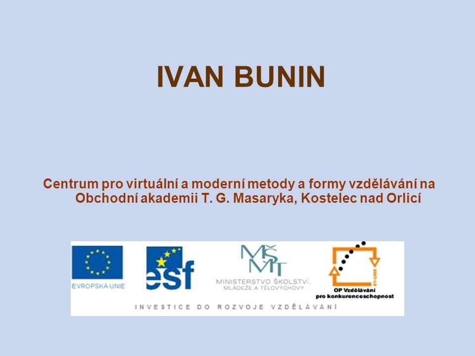 IVAN BUNIN (1870–1953) ruský básník, prozaik, překladatel nositel Nobelovy ceny za literaturu (1933) ze starého šlechtického rodu živil se jako novinář, knihovník hodně cestoval nesouhlasil s politickým vývojem Ruska po r.
