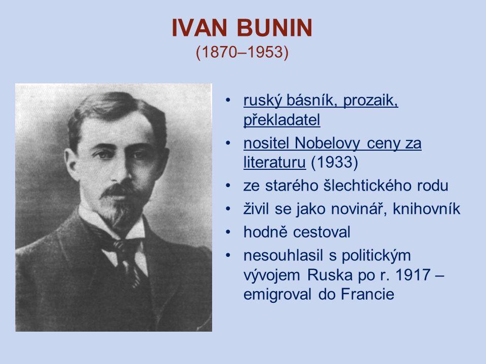 IVAN BUNIN (1870–1953) ruský básník, prozaik, překladatel nositel Nobelovy ceny za literaturu (1933) ze starého šlechtického rodu živil se jako noviná