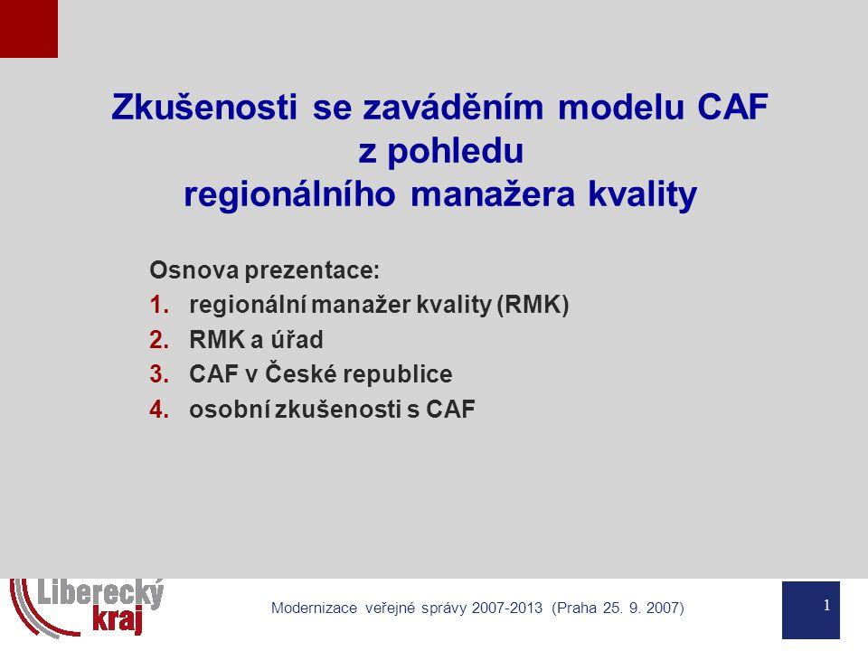 1 Modernizace veřejné správy 2007-2013 (Praha 25. 9. 2007) Zkušenosti se zaváděním modelu CAF z pohledu regionálního manažera kvality Osnova prezentac