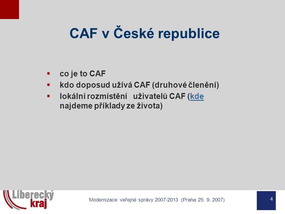 4 Modernizace veřejné správy 2007-2013 (Praha 25. 9. 2007) CAF v České republice  co je to CAF  kdo doposud užívá CAF (druhové členění)  lokální ro