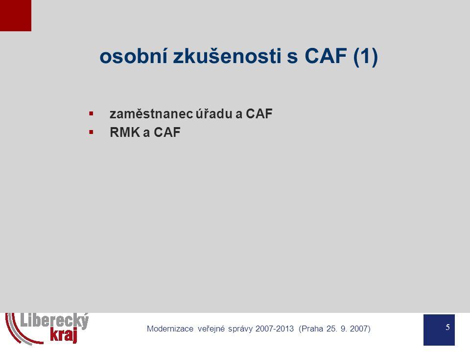 5 Modernizace veřejné správy 2007-2013 (Praha 25. 9. 2007) osobní zkušenosti s CAF (1)  zaměstnanec úřadu a CAF  RMK a CAF