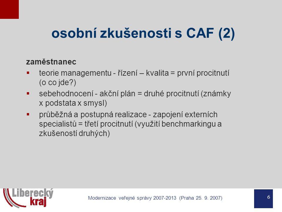 6 Modernizace veřejné správy 2007-2013 (Praha 25. 9. 2007) osobní zkušenosti s CAF (2) zaměstnanec  teorie managementu - řízení – kvalita = první pro