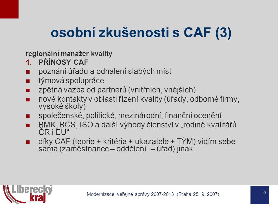 7 Modernizace veřejné správy 2007-2013 (Praha 25. 9. 2007) osobní zkušenosti s CAF (3) regionální manažer kvality 1.PŘÍNOSY CAF poznání úřadu a odhale