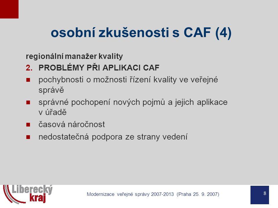 8 Modernizace veřejné správy 2007-2013 (Praha 25. 9. 2007) osobní zkušenosti s CAF (4) regionální manažer kvality 2.PROBLÉMY PŘI APLIKACI CAF pochybno