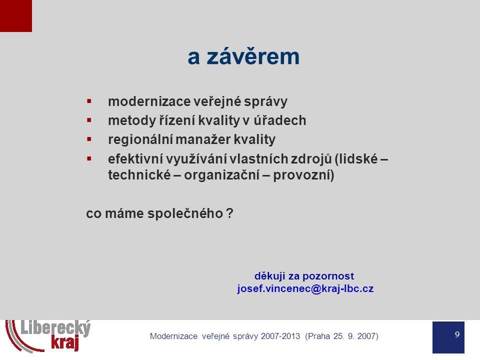 9 Modernizace veřejné správy 2007-2013 (Praha 25. 9. 2007) děkuji za pozornost josef.vincenec@kraj-lbc.cz a závěrem  modernizace veřejné správy  met