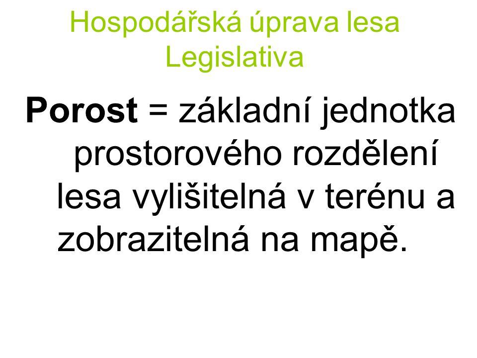 Hospodářská úprava lesa Legislativa Porost = základní jednotka prostorového rozdělení lesa vylišitelná v terénu a zobrazitelná na mapě.