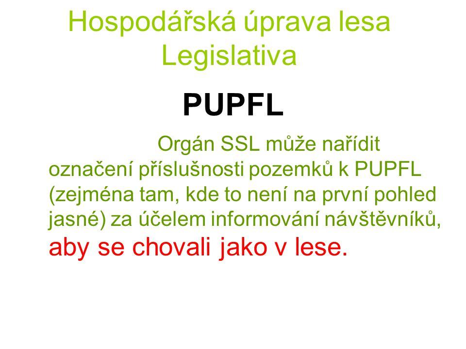Hospodářská úprava lesa Legislativa PUPFL Orgán SSL může nařídit označení příslušnosti pozemků k PUPFL (zejména tam, kde to není na první pohled jasné