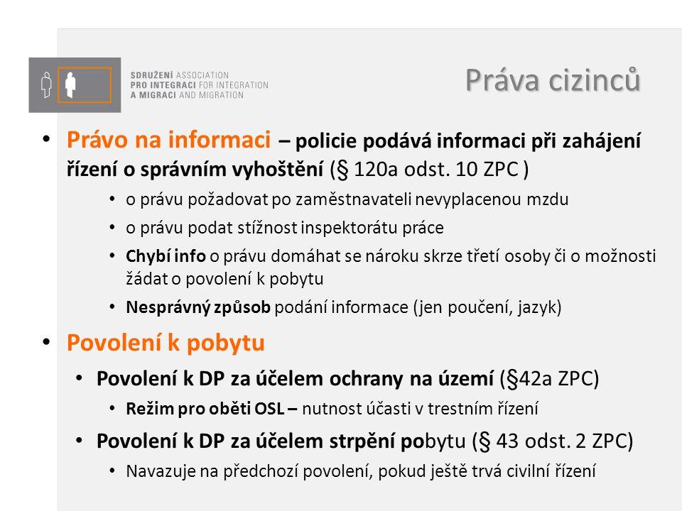 Práva cizinců Právo na informaci – policie podává informaci při zahájení řízení o správním vyhoštění (§ 120a odst. 10 ZPC ) o právu požadovat po zaměs