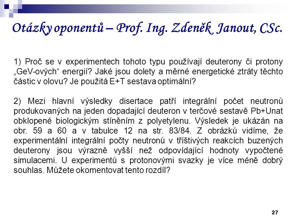 """27 Otázky oponentů – Prof. Ing. Zdeněk Janout, CSc. 1) Proč se v experimentech tohoto typu používají deuterony či protony """"GeV-ových"""" energií? Jaké js"""