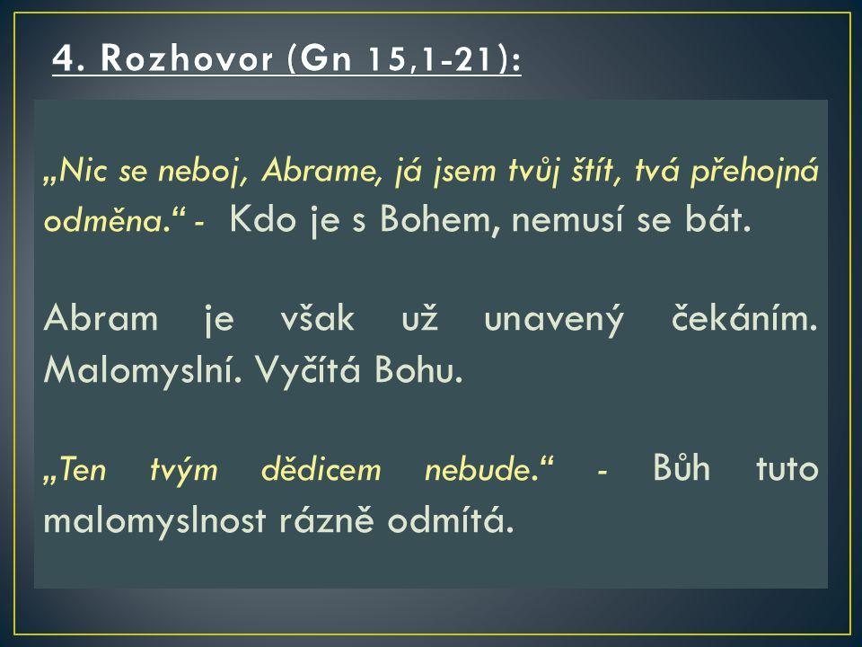 """""""Nic se neboj, Abrame, já jsem tvůj štít, tvá přehojná odměna. - Kdo je s Bohem, nemusí se bát."""