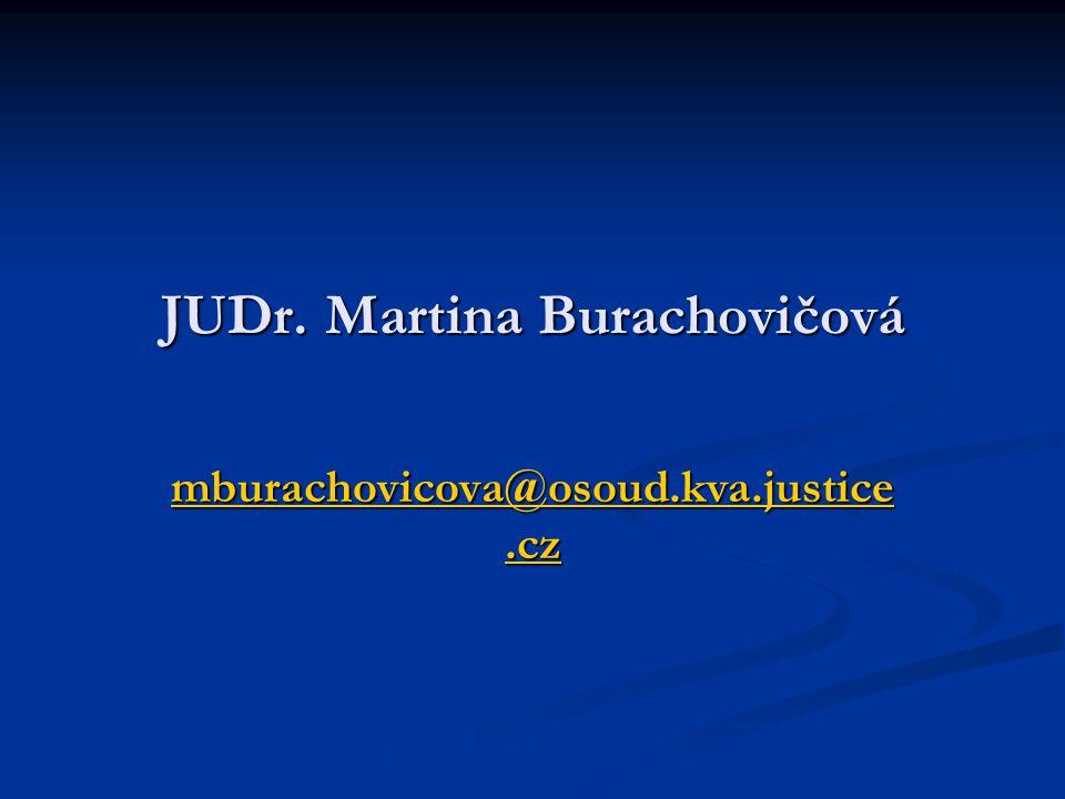 JUDr. Martina Burachovičová mburachovicova@osoud.kva.justice.cz mburachovicova@osoud.kva.justice.cz