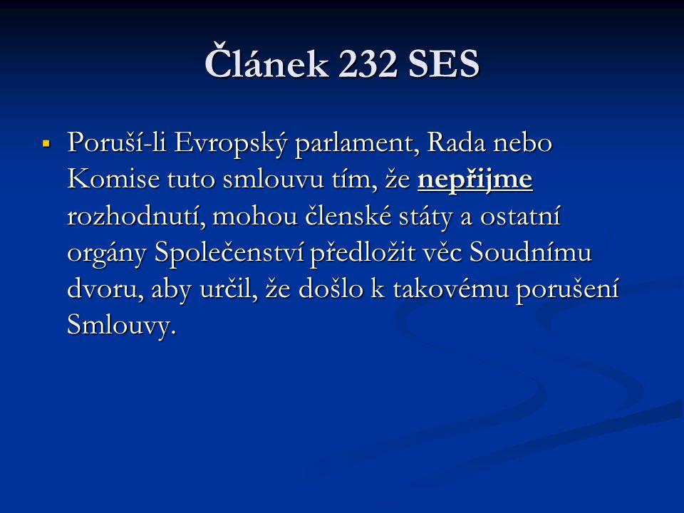 Článek 232 SES  Poruší-li Evropský parlament, Rada nebo Komise tuto smlouvu tím, že nepřijme rozhodnutí, mohou členské státy a ostatní orgány Společe