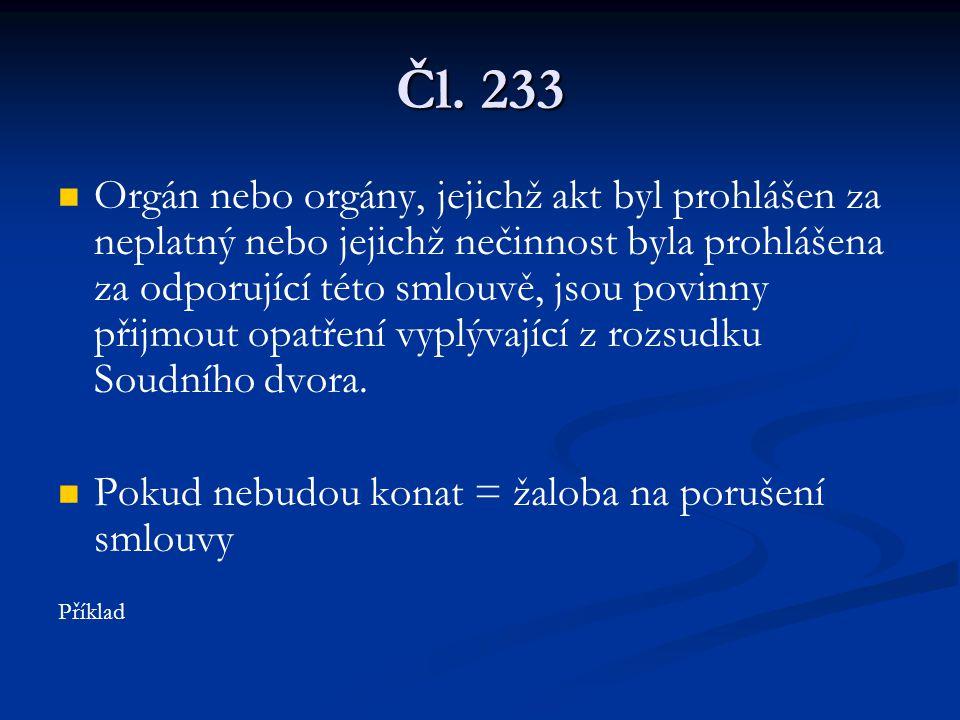 Čl. 233 Orgán nebo orgány, jejichž akt byl prohlášen za neplatný nebo jejichž nečinnost byla prohlášena za odporující této smlouvě, jsou povinny přijm